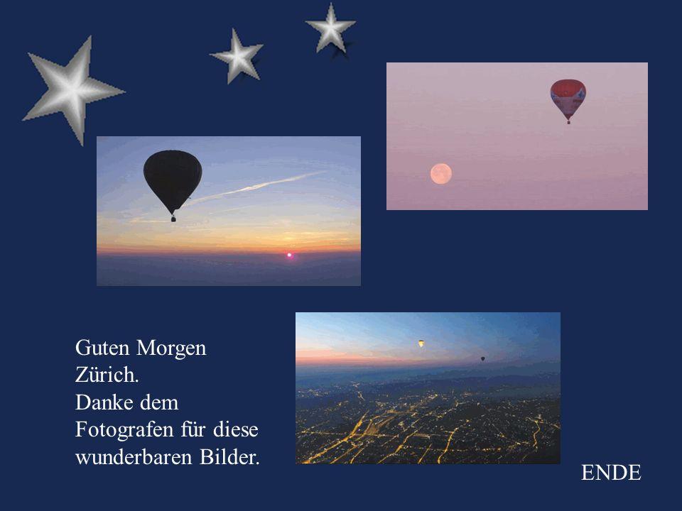 Guten Morgen Zürich. Danke dem Fotografen für diese wunderbaren Bilder. ENDE