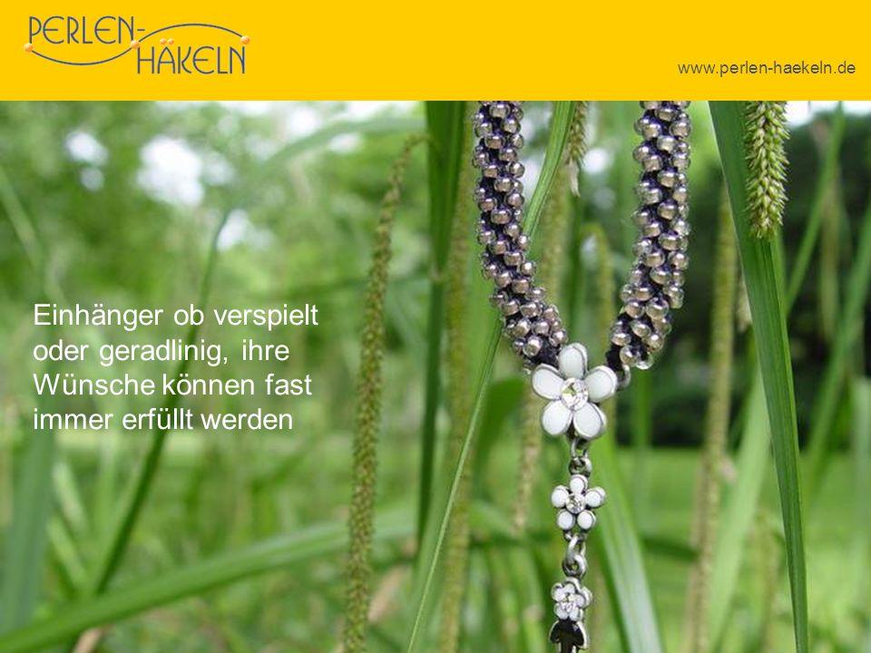 www.perlen-haekeln.de Einhänger ob verspielt oder geradlinig, ihre Wünsche können fast immer erfüllt werden