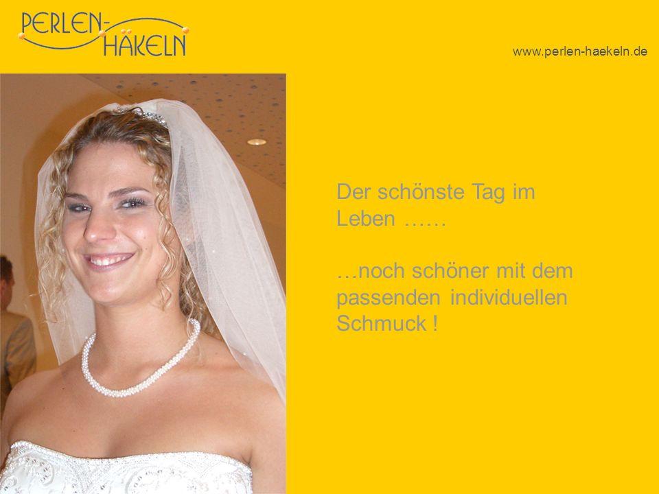 www.perlen-haekeln.de Der schönste Tag im Leben …… …noch schöner mit dem passenden individuellen Schmuck !