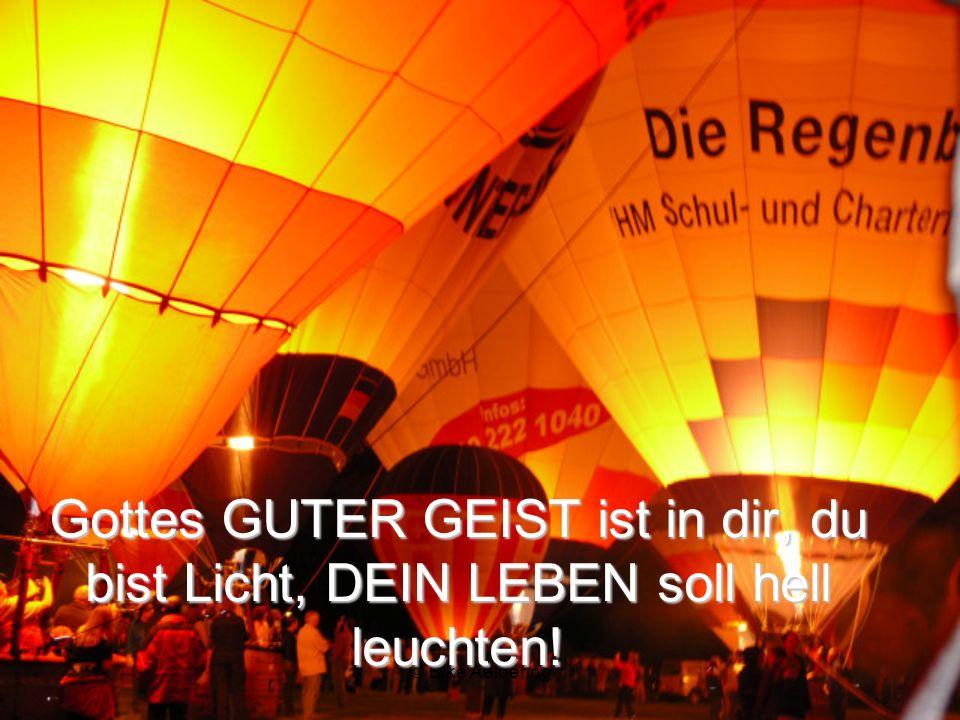 © Elke Aaldering Täglich darfst du SEINE Gegenwart spüren und wissen: ER IST BEI DIR, allezeit - bis an das Ende der Welt!