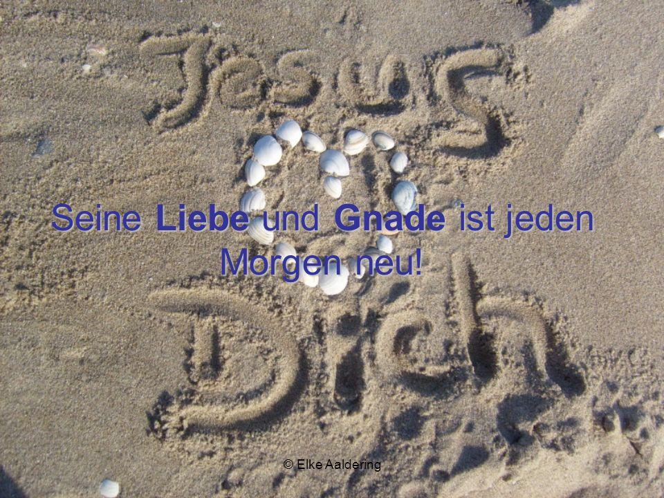 © Elke Aaldering Er bewahrt dein Herz! Er gibt dir, was dein Herz begehrt, weil ER dich liebt!