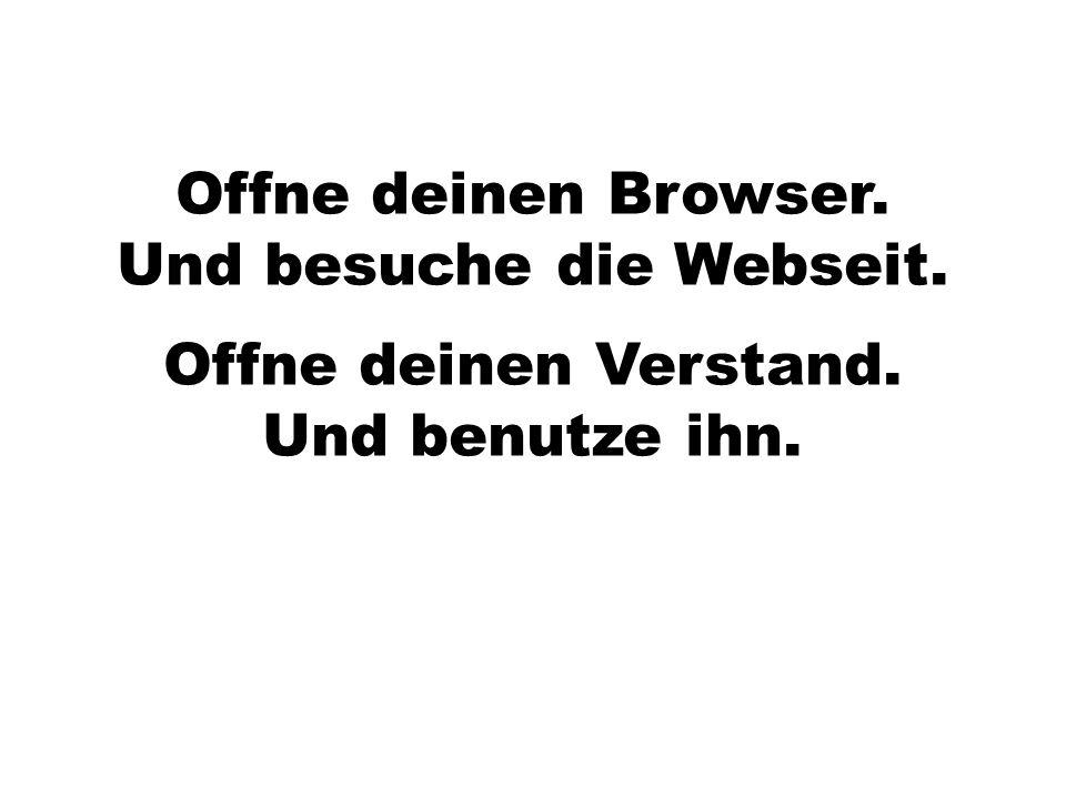 Offne deinen Verstand. Und benutze ihn. Offne deinen Browser. Und besuche die Webseit.