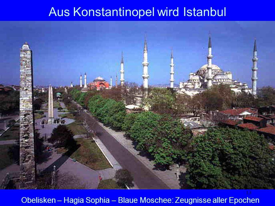 13 Aus Konstantinopel wird Istanbul Obelisken – Hagia Sophia – Blaue Moschee: Zeugnisse aller Epochen