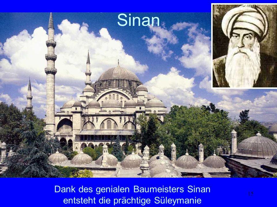 15 Dank des genialen Baumeisters Sinan entsteht die prächtige Süleymanie Sinan