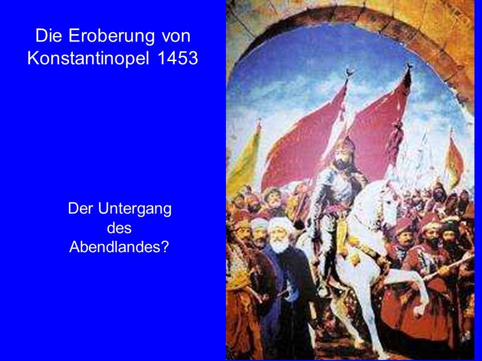 22 Die Eroberung von Konstantinopel 1453 Der Untergang des Abendlandes?