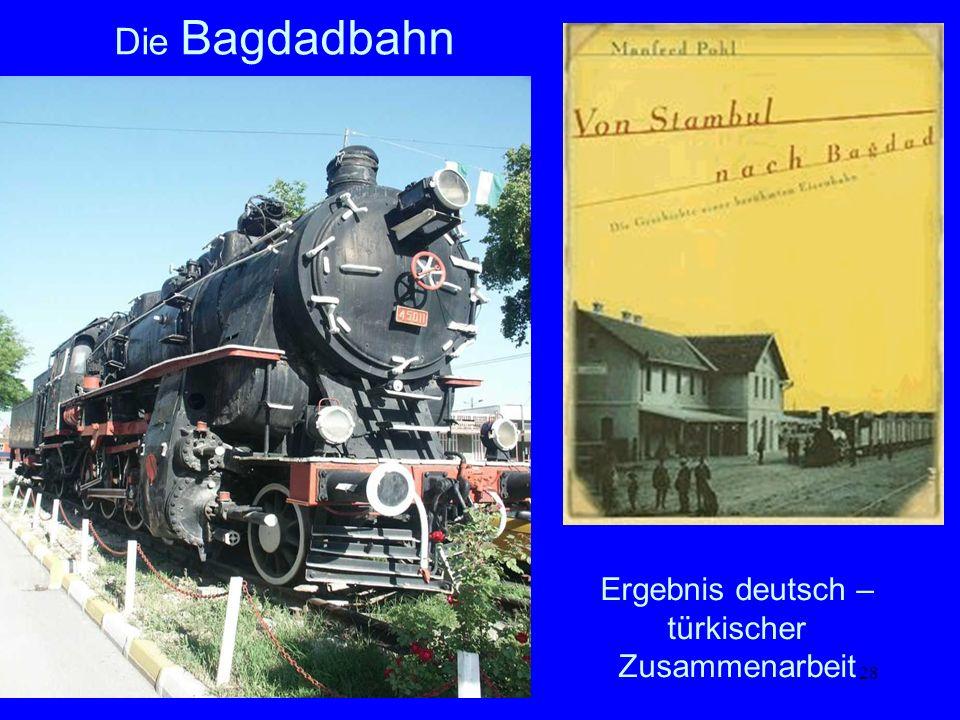 28 Die Bagdadbahn Ergebnis deutsch – türkischer Zusammenarbeit