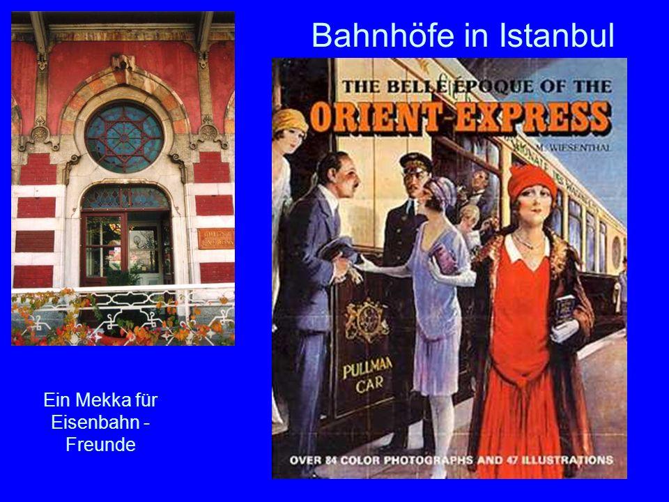 29 Bahnhöfe in Istanbul Ein Mekka für Eisenbahn - Freunde