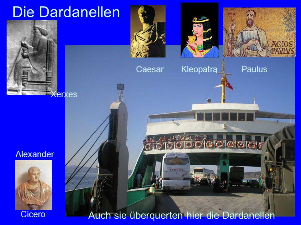 30 Die Dardanellen Alexander Cicero Xerxes CaesarKleopatraPaulus Auch sie überquerten hier die Dardanellen