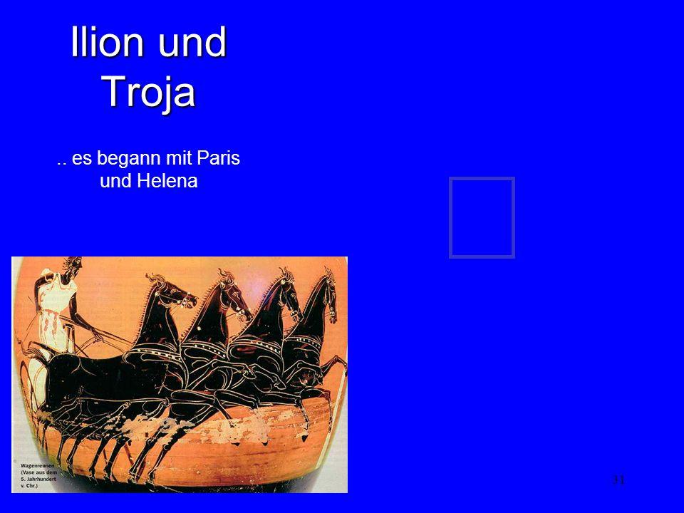 31 Ilion und Troja.. es begann mit Paris und Helena