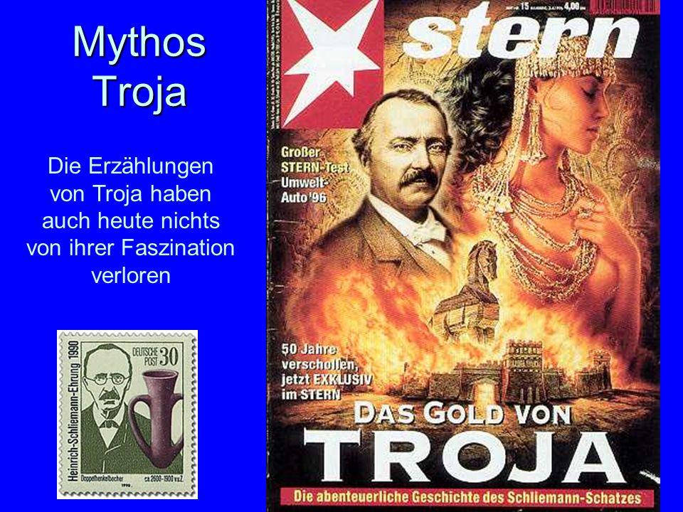 32 Die Erzählungen von Troja haben auch heute nichts von ihrer Faszination verloren Mythos Troja