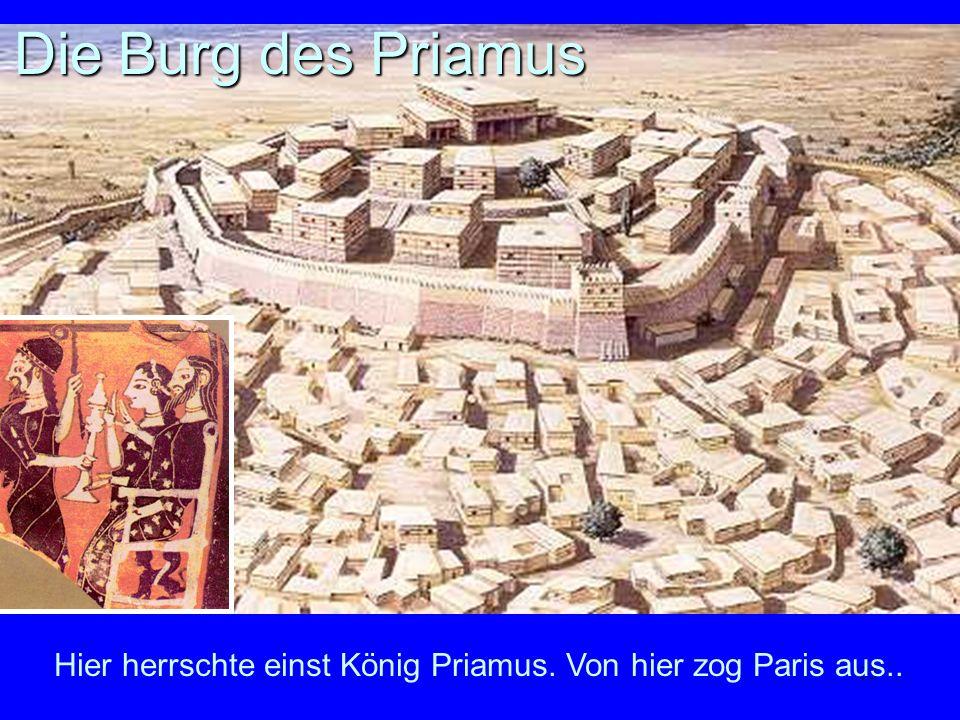 33 Hier herrschte einst König Priamus. Von hier zog Paris aus.. Die Burg des Priamus