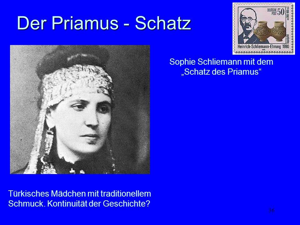 36 Der Priamus - Schatz Sophie Schliemann mit dem Schatz des Priamus Türkisches Mädchen mit traditionellem Schmuck. Kontinuität der Geschichte?