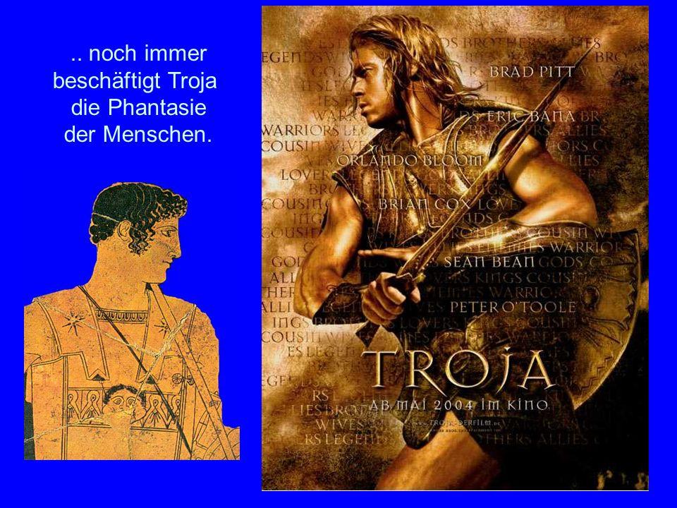 38 Der Film.. noch immer beschäftigt Troja die Phantasie der Menschen.
