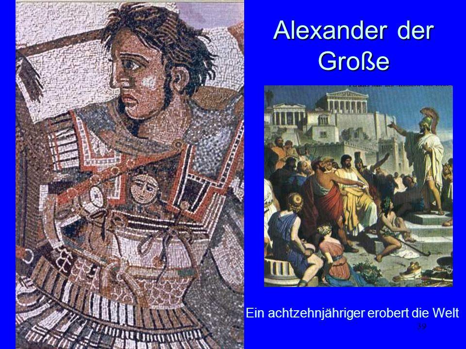 39 Alexander der Große Ein achtzehnjähriger erobert die Welt