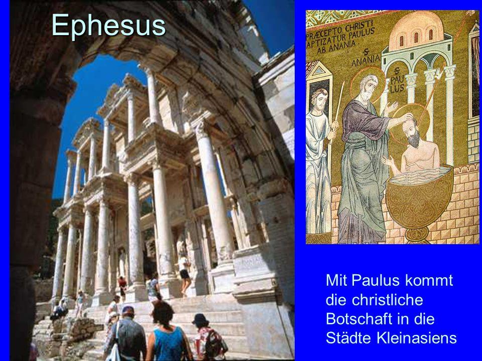 48 Mit Paulus kommt die christliche Botschaft in die Städte KleinasiensEphesus