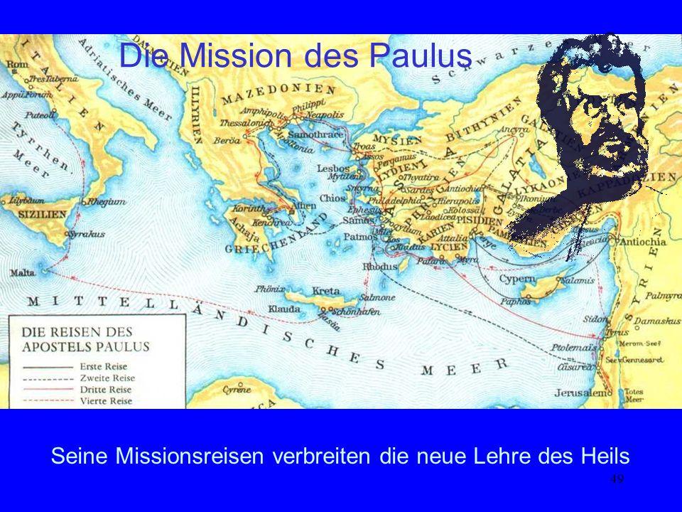 49 Seine Missionsreisen verbreiten die neue Lehre des Heils Die Mission des Paulus