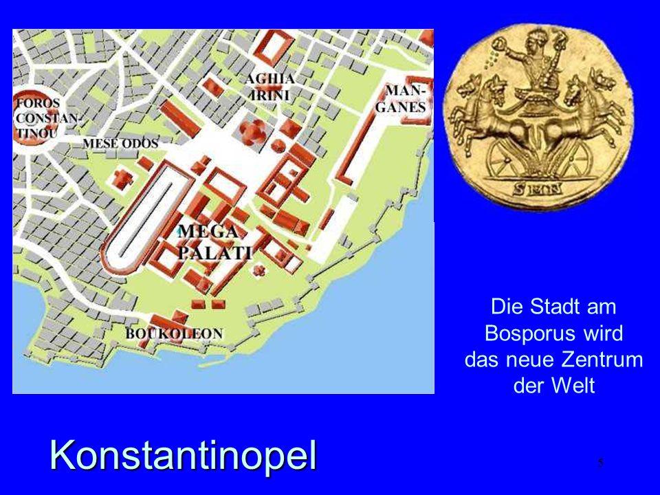 5 Die Stadt am Bosporus wird das neue Zentrum der Welt Konstantinopel