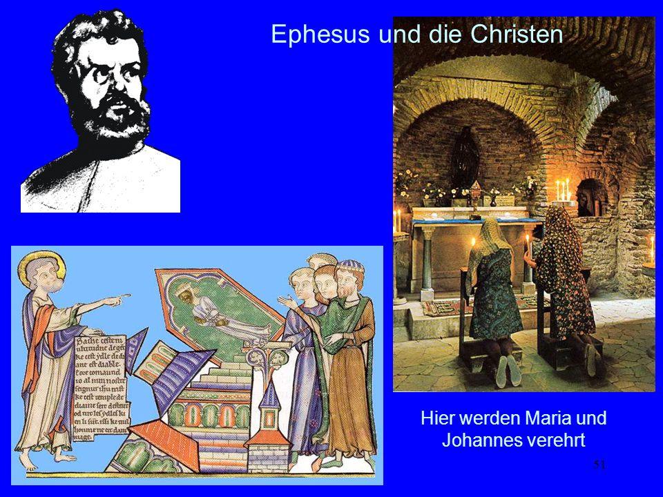 51 Hier werden Maria und Johannes verehrt Ephesus und die Christen
