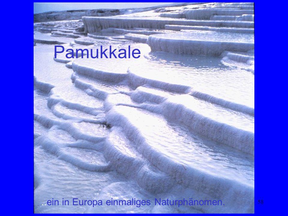 58..ein in Europa einmaliges Naturphänomen. Pamukkale