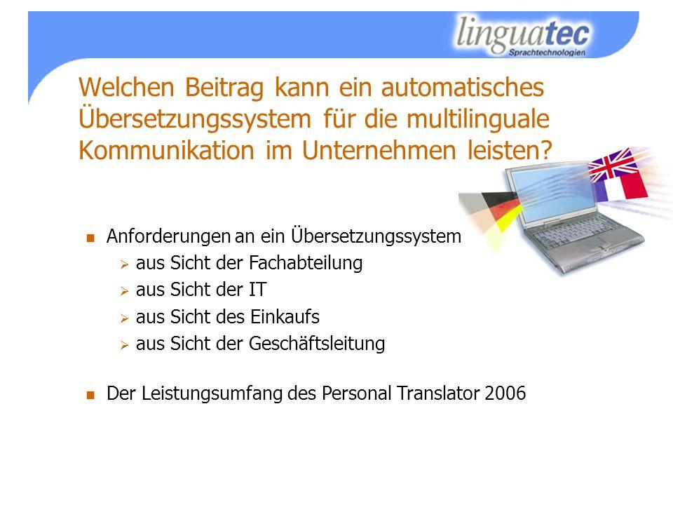 Anforderungen an ein Übersetzungssystem aus Sicht der Fachabteilung aus Sicht der IT aus Sicht des Einkaufs aus Sicht der Geschäftsleitung Der Leistungsumfang des Personal Translator 2006 Welchen Beitrag kann ein automatisches Übersetzungssystem für die multilinguale Kommunikation im Unternehmen leisten
