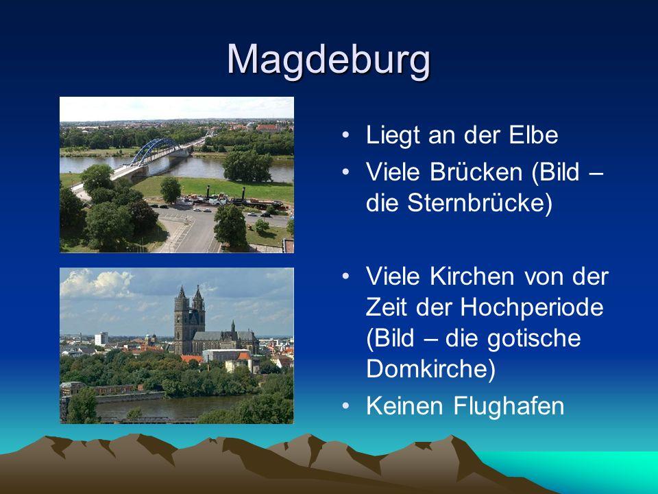 Magdeburg Liegt an der Elbe Viele Brücken (Bild – die Sternbrücke) Viele Kirchen von der Zeit der Hochperiode (Bild – die gotische Domkirche) Keinen F