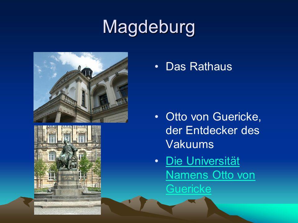 Magdeburg Das Rathaus Otto von Guericke, der Entdecker des Vakuums Die Universität Namens Otto von GuerickeDie Universität Namens Otto von Guericke