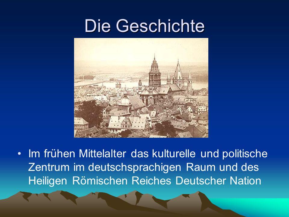 Die Geschichte Im frühen Mittelalter das kulturelle und politische Zentrum im deutschsprachigen Raum und des Heiligen Römischen Reiches Deutscher Nati