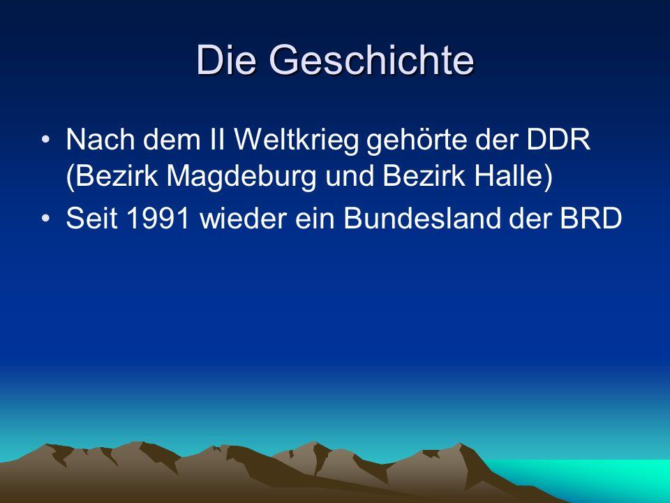 Die Geschichte Nach dem II Weltkrieg gehörte der DDR (Bezirk Magdeburg und Bezirk Halle) Seit 1991 wieder ein Bundesland der BRD