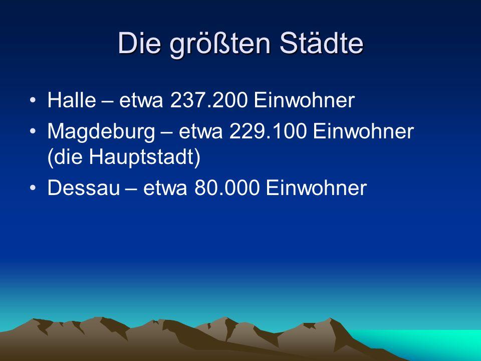 Die größten Städte Halle – etwa 237.200 Einwohner Magdeburg – etwa 229.100 Einwohner (die Hauptstadt) Dessau – etwa 80.000 Einwohner