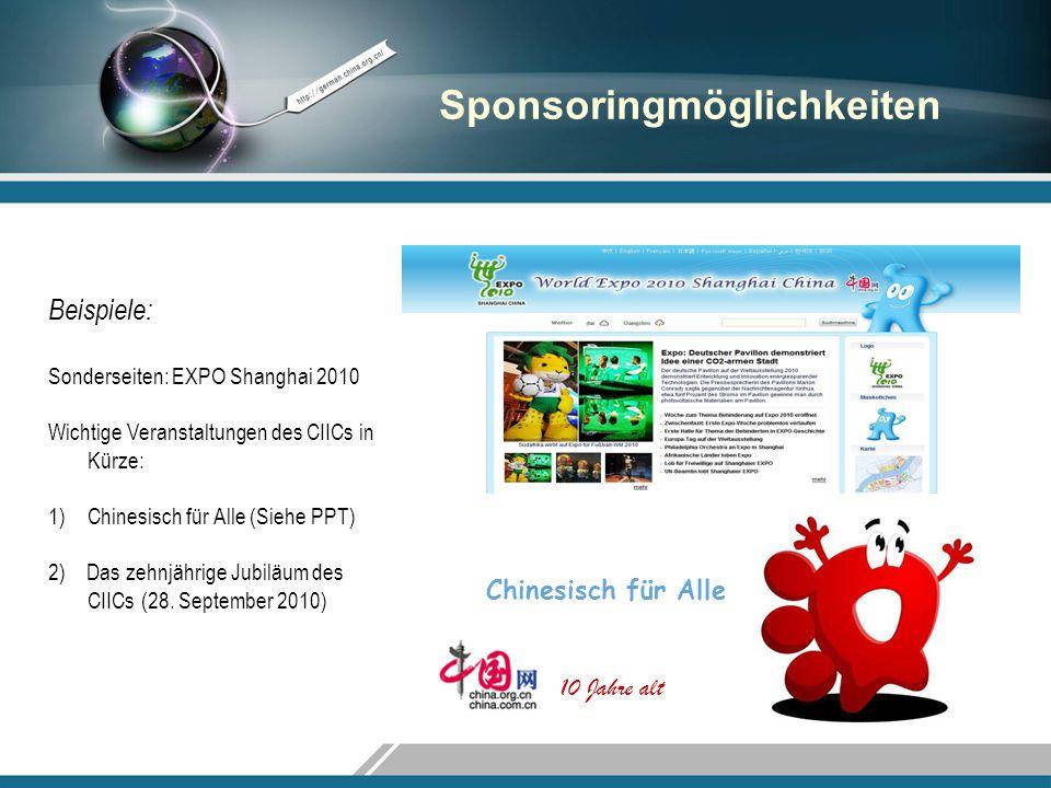 Sponsoringmöglichkeiten Beispiele: Sonderseiten: EXPO Shanghai 2010 Wichtige Veranstaltungen des CIICs in Kürze: 1)Chinesisch für Alle (Siehe PPT) 2)
