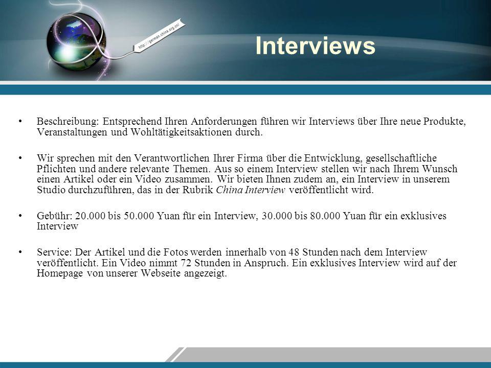 Interviews Beschreibung: Entsprechend Ihren Anforderungen führen wir Interviews über Ihre neue Produkte, Veranstaltungen und Wohltätigkeitsaktionen du