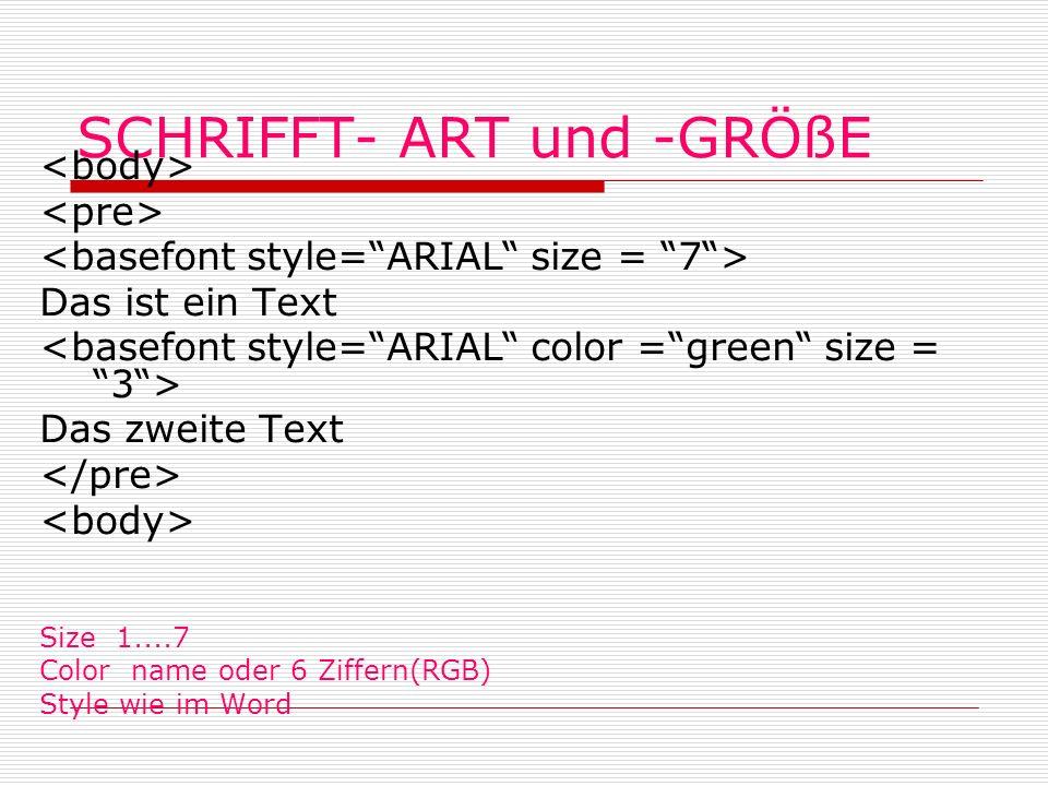 SCHRIFFT- ART und -GRÖßE Das ist ein Text Das zweite Text Size 1....7 Color name oder 6 Ziffern(RGB) Style wie im Word