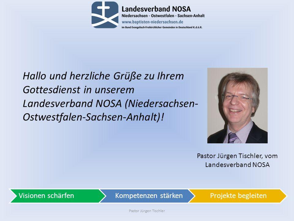 Pastor Jürgen Tischler Hallo und herzliche Grüße zu Ihrem Gottesdienst in unserem Landesverband NOSA (Niedersachsen- Ostwestfalen-Sachsen-Anhalt).