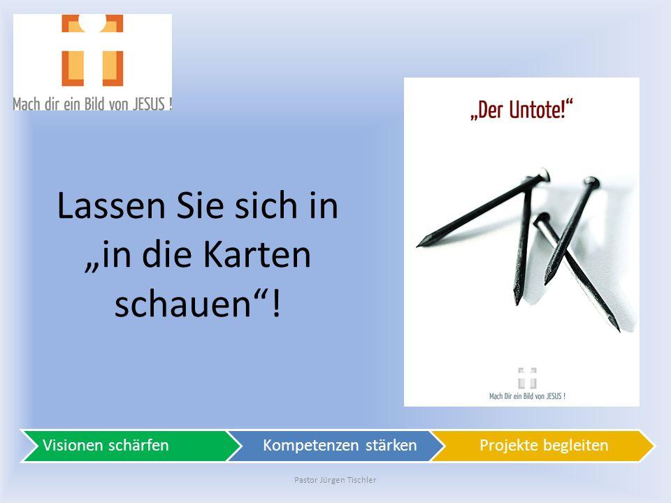 Lassen Sie sich in in die Karten schauen! Pastor Jürgen Tischler