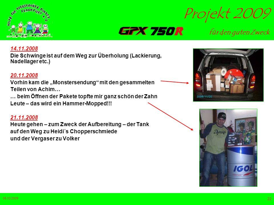 für den guten Zweck Projekt 2009 05.03.2009 21 23.10.2008 Die ersten Teile sind in Straubing eingetroffen. Der technische Teil beginnt 31.10.2008 Aufb