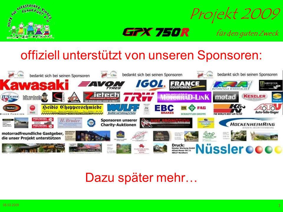 für den guten Zweck Projekt 2009 05.03.2009 3 offiziell unterstützt von unseren Sponsoren: Dazu später mehr…