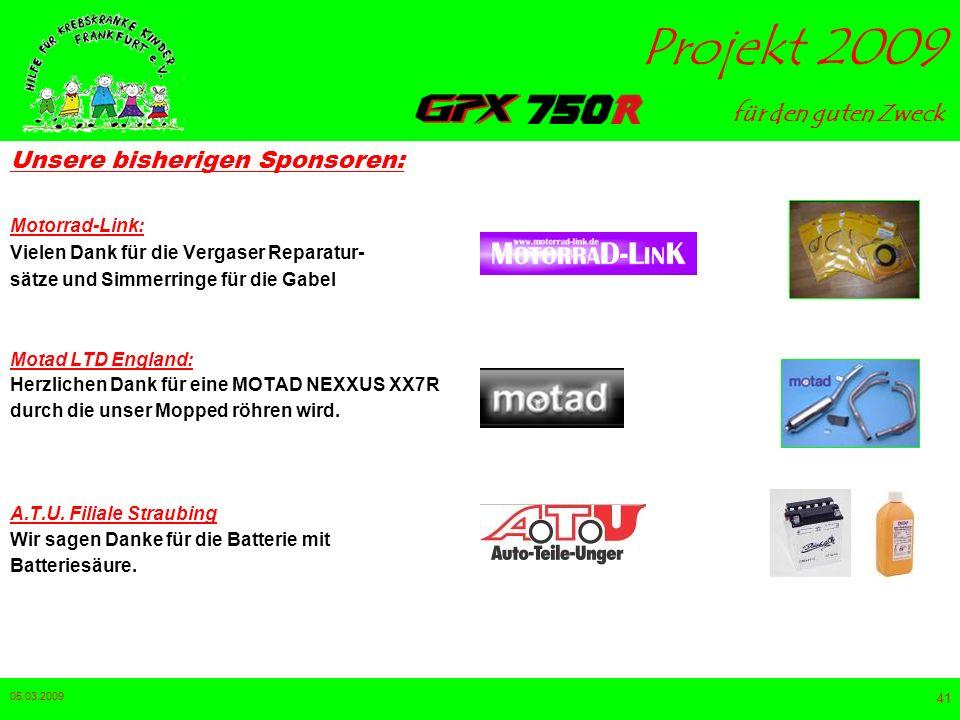 für den guten Zweck Projekt 2009 05.03.2009 40 Unsere bisherigen Sponsoren: Zietech: Als Sponsor für den Motordichtungssatz SO Products: unterstützt u