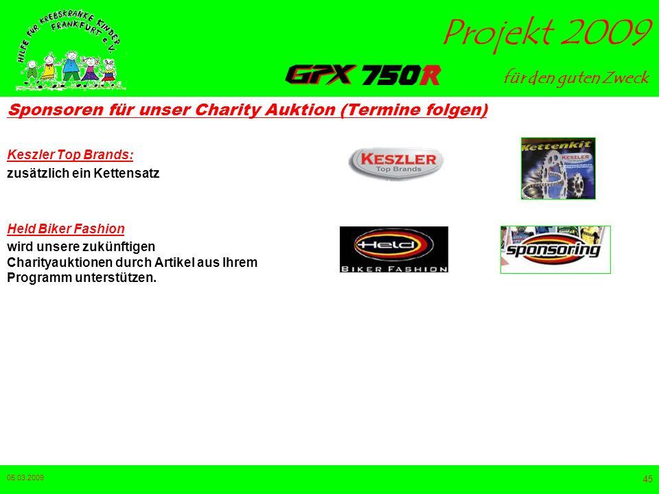 für den guten Zweck Projekt 2009 05.03.2009 44 Sponsoren für unser Charity Auktion (Termine folgen) DT Bike Promotion Fahrtrainigs GmbH 3 Gutscheine,