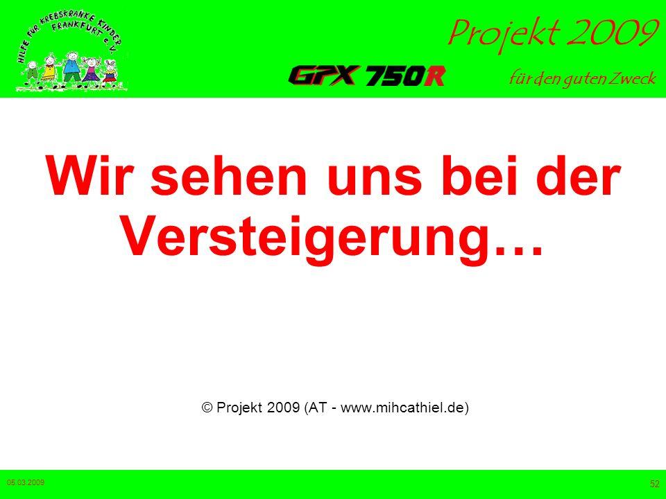 für den guten Zweck Projekt 2009 05.03.2009 51 Ihr wollt Informationen, helfen oder Euch beteiligen? www.mihcathiel.de © Projekt 2009 (AT - www.mihcat