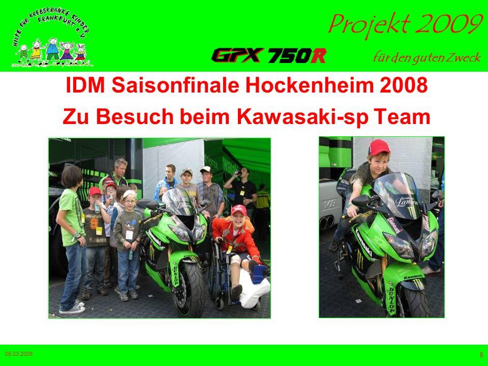 für den guten Zweck Projekt 2009 05.03.2009 8 IDM Saisonfinale Hockenheim 2008 Zu Besuch beim Kawasaki-sp Team