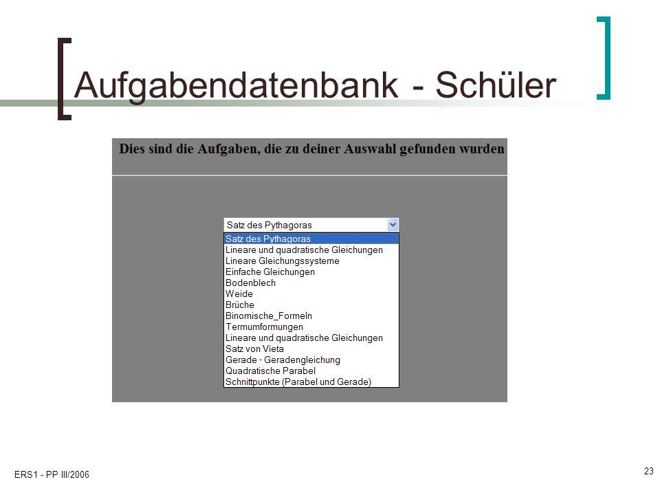 ERS1 - PP III/2006 23 Aufgabendatenbank - Schüler