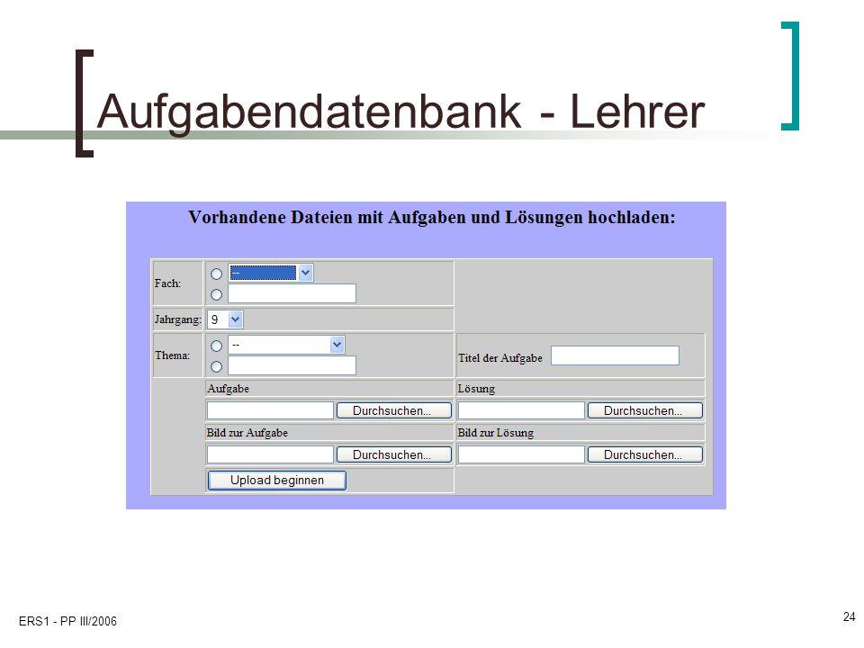 ERS1 - PP III/2006 24 Aufgabendatenbank - Lehrer