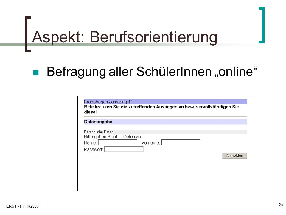 ERS1 - PP III/2006 25 Aspekt: Berufsorientierung Befragung aller SchülerInnen online