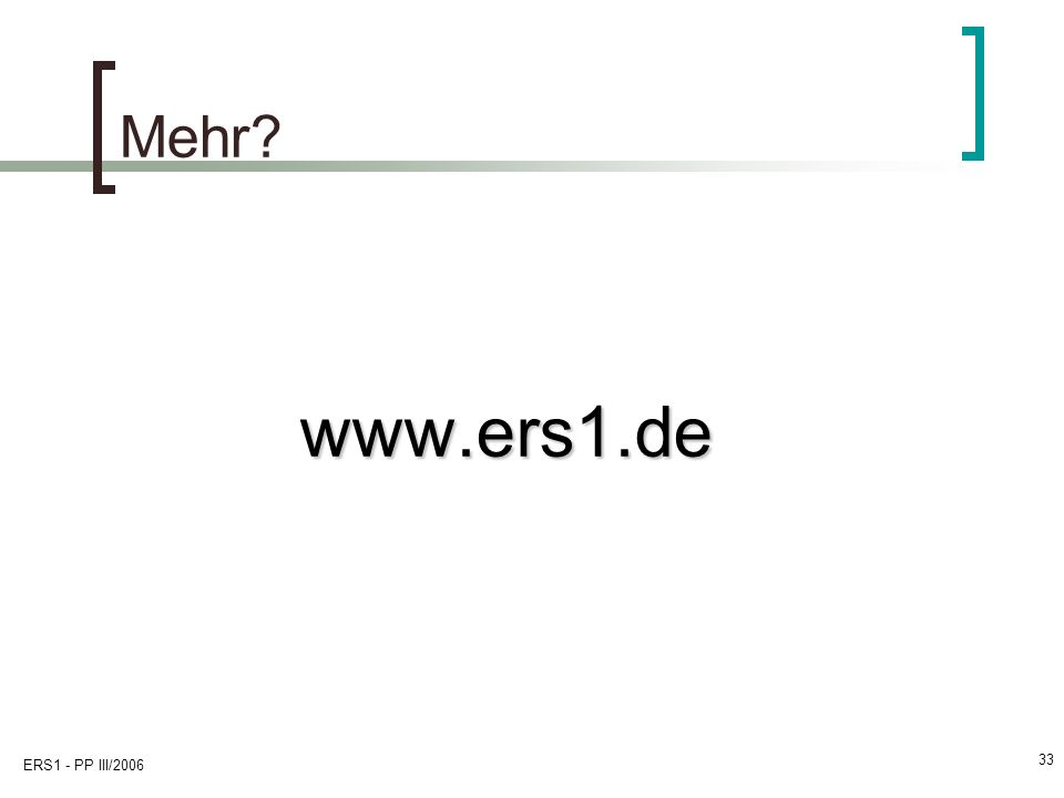 ERS1 - PP III/2006 33 Mehr? www.ers1.de