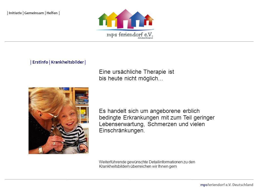 mpsferiendorf e.V. Deutschland | Initiativ | Gemeinsam | Helfen | Eine ursächliche Therapie ist bis heute nicht möglich... Es handelt sich um angebore