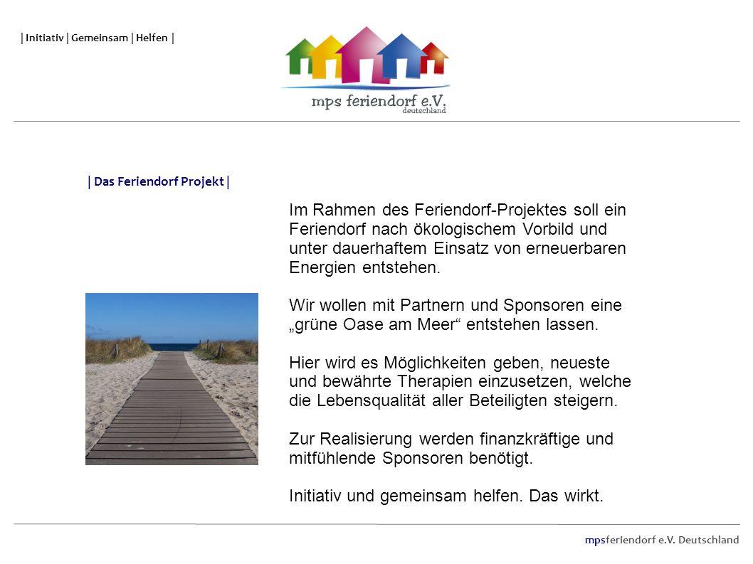 mpsferiendorf e.V. Deutschland | Initiativ | Gemeinsam | Helfen | Im Rahmen des Feriendorf-Projektes soll ein Feriendorf nach ökologischem Vorbild und