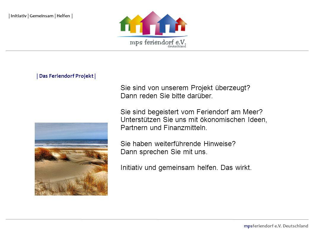 mpsferiendorf e.V. Deutschland | Initiativ | Gemeinsam | Helfen | Sie sind von unserem Projekt überzeugt? Dann reden Sie bitte darüber. Sie sind begei