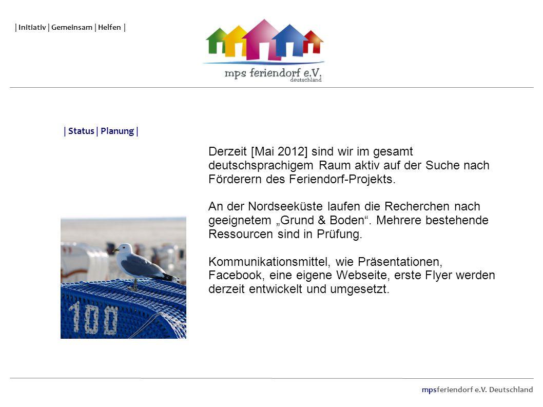 mpsferiendorf e.V. Deutschland | Initiativ | Gemeinsam | Helfen | Derzeit [Mai 2012] sind wir im gesamt deutschsprachigem Raum aktiv auf der Suche nac