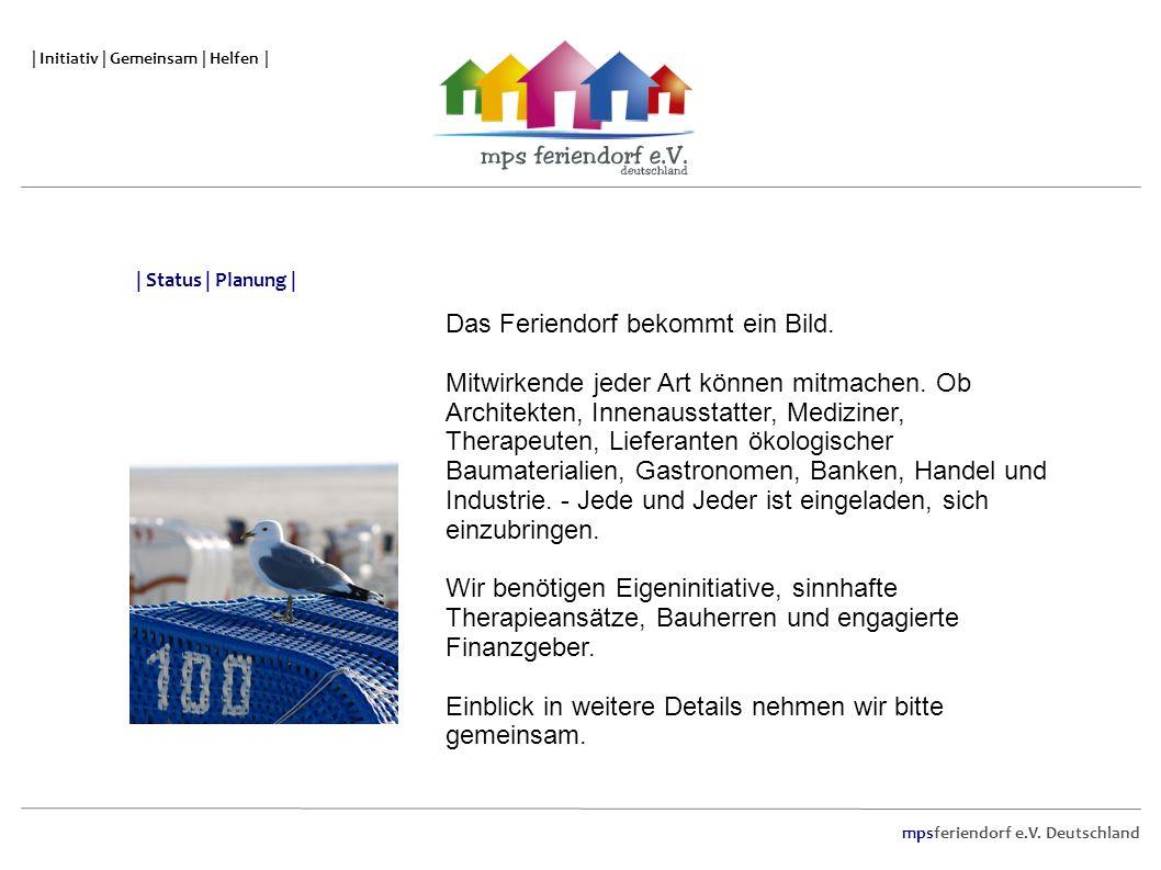 mpsferiendorf e.V. Deutschland | Initiativ | Gemeinsam | Helfen | Das Feriendorf bekommt ein Bild. Mitwirkende jeder Art können mitmachen. Ob Architek