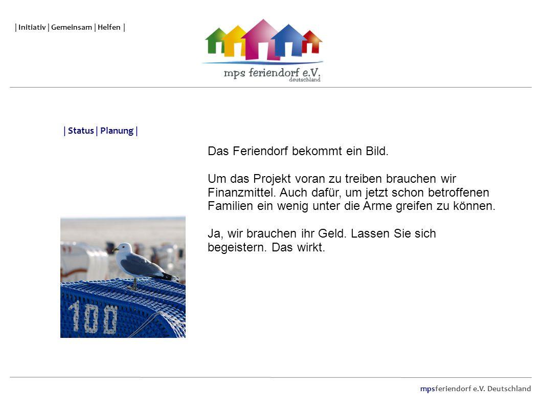 mpsferiendorf e.V. Deutschland | Initiativ | Gemeinsam | Helfen | Das Feriendorf bekommt ein Bild. Um das Projekt voran zu treiben brauchen wir Finanz